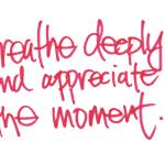 Breathe Deeply and Appreciate the Moment